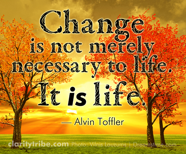 Change is not merely necessary to life. It is life.