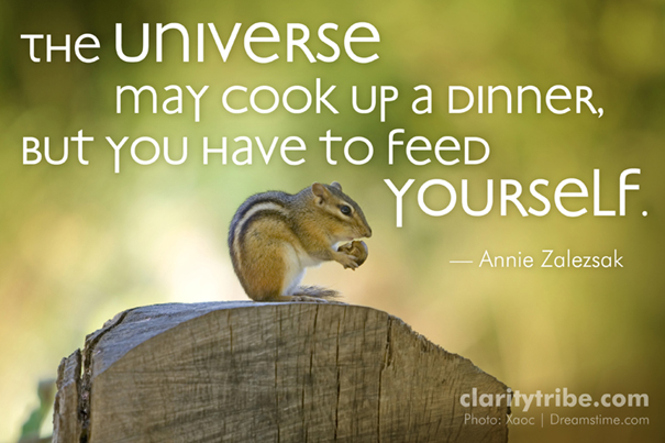 The universe may cook up a dinner, but you have to feed yourself.