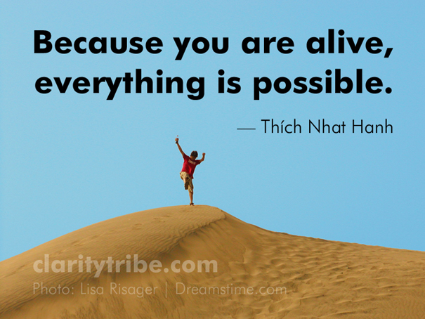 Because you are alive, everything is possible.