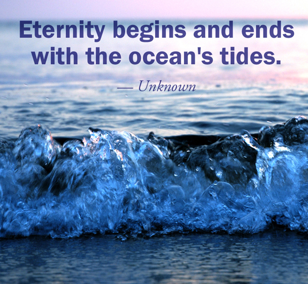 Eternity begins and ends with the ocean's tides.