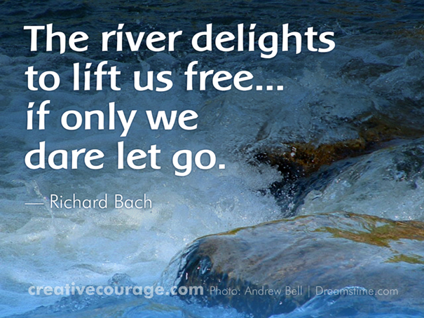 The river delights to lift us free... if only we dare let go.