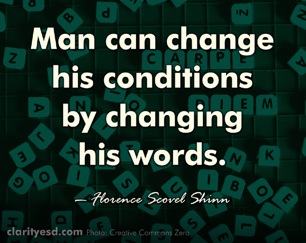 Man can change his conditions by changing his words.